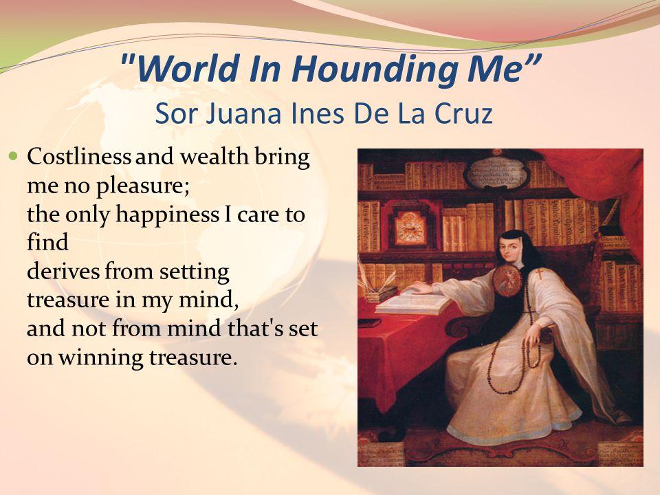 World In Hounding Me Sor Juana Ines De La Cruz