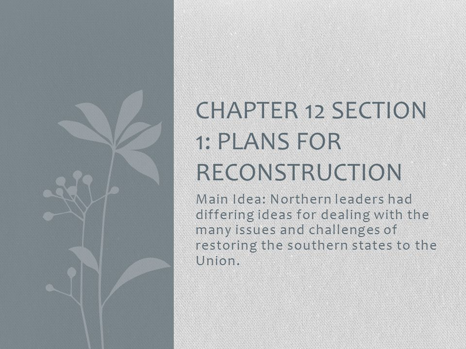 Chapter 12 section 1: Plans for reconstruction