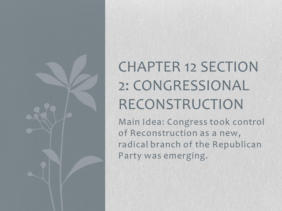 Chapter 12 Section 2: Congressional reconstruction
