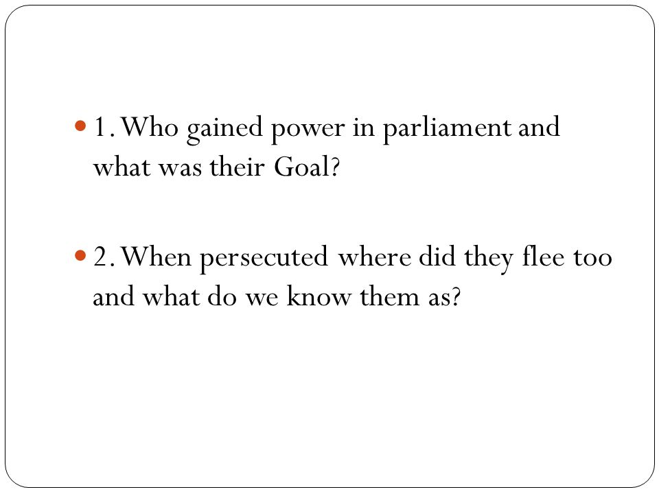 1. Who gained power in parliament and what was their Goal