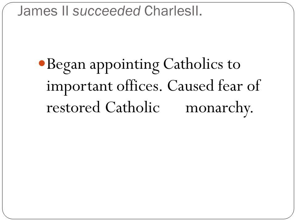 James II succeeded CharlesII.