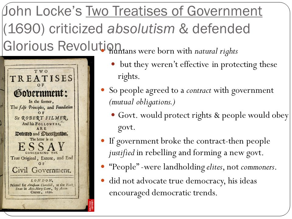 John Locke's Two Treatises of Government (1690) criticized absolutism & defended Glorious Revolution.