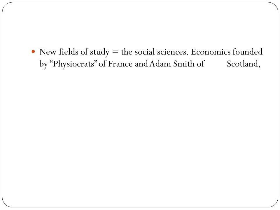 New fields of study = the social sciences