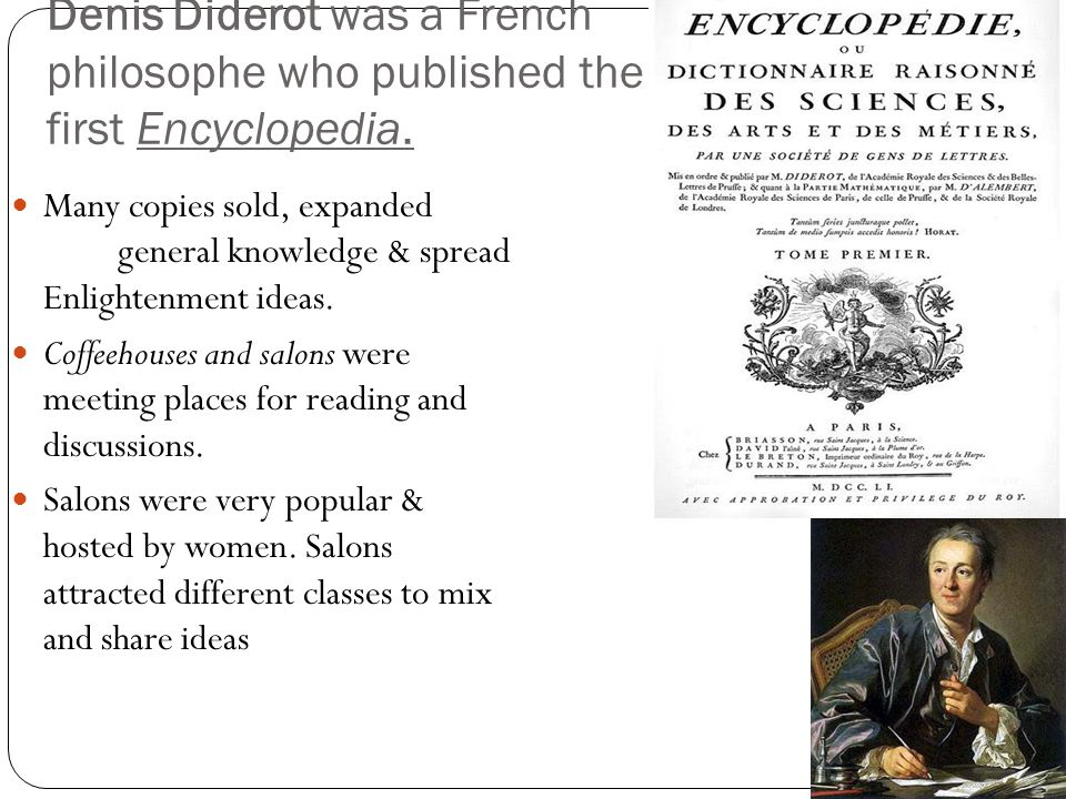 Denis Diderot was a French philosophe who published the first Encyclopedia.