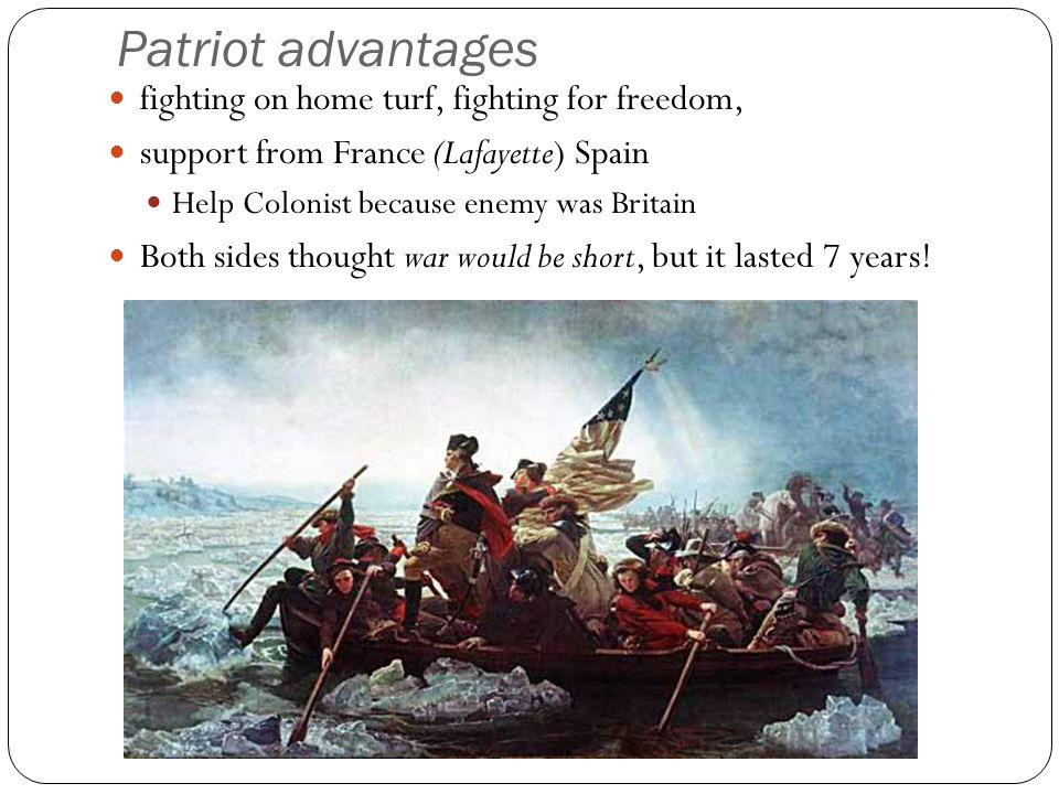 Patriot advantages fighting on home turf, fighting for freedom,