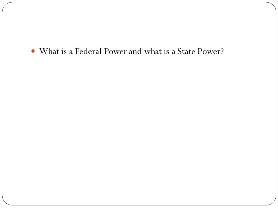 What is a Federal Power and what is a State Power