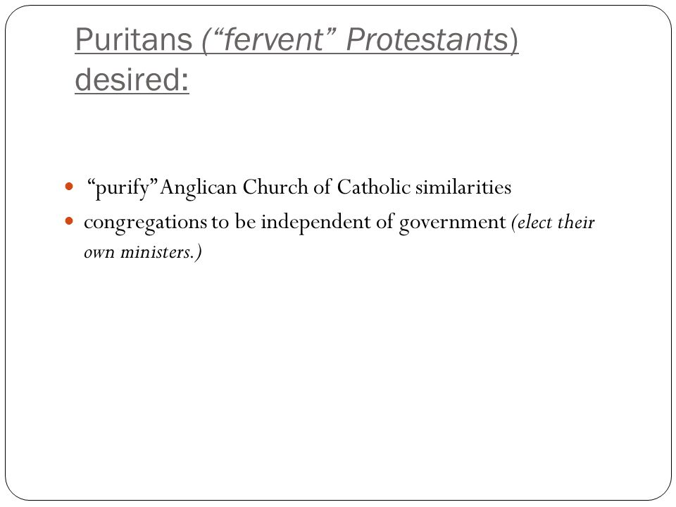 Puritans ( fervent Protestants) desired: