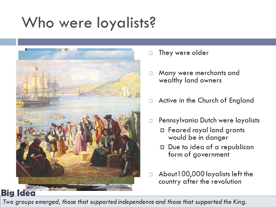 Who were loyalists Big Idea They were older