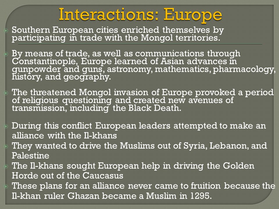 Interactions: Europe Southern European cities enriched themselves by participating in trade with the Mongol territories.