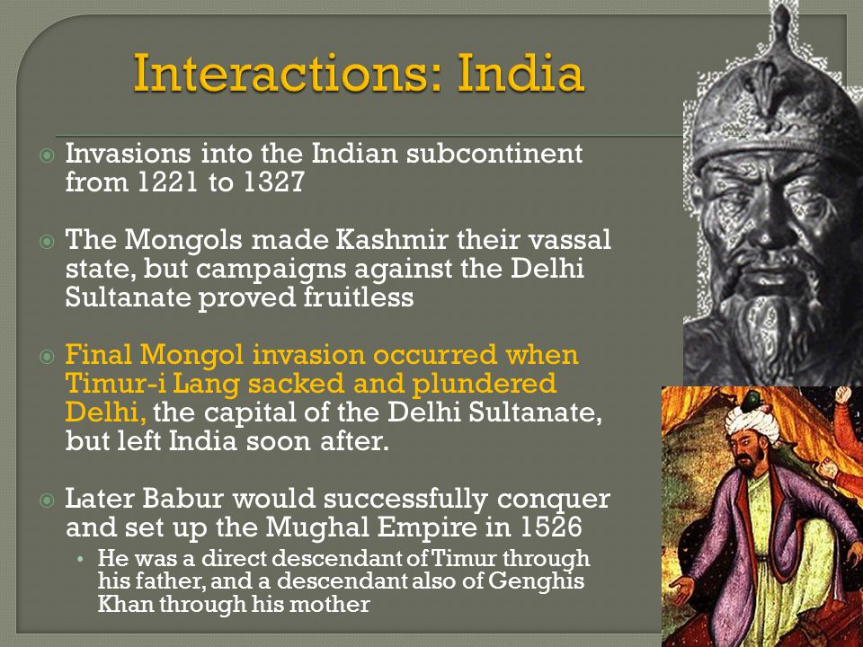 Interactions: India Invasions into the Indian subcontinent from 1221 to 1327.