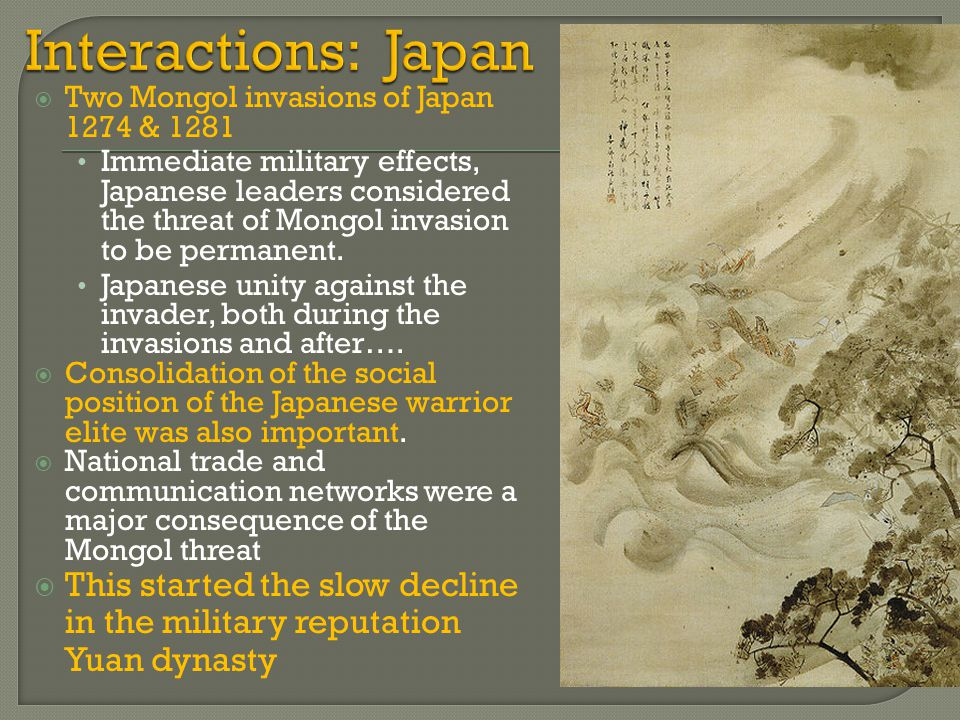 Interactions: Japan Two Mongol invasions of Japan 1274 & 1281.