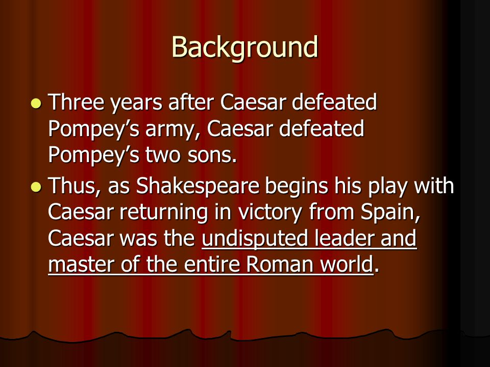 Background Three years after Caesar defeated Pompey's army, Caesar defeated Pompey's two sons.