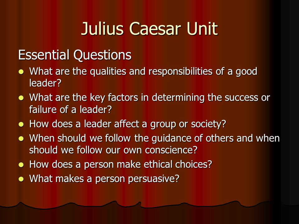 Julius Caesar Unit Essential Questions