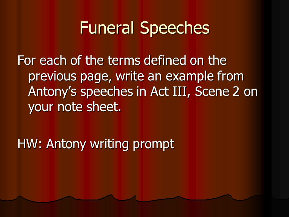 Funeral Speeches For each of the terms defined on the previous page, write an example from Antony's speeches in Act III, Scene 2 on your note sheet.