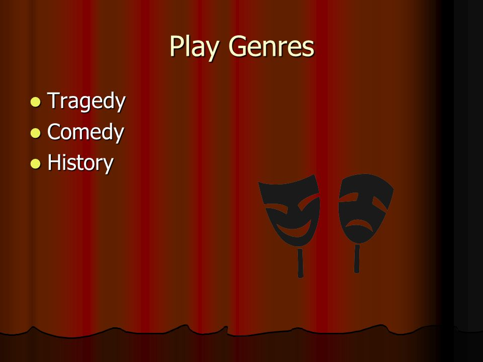 Play Genres Tragedy Comedy History