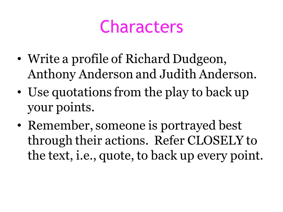 Characters Write a profile of Richard Dudgeon, Anthony Anderson and Judith Anderson. Use quotations from the play to back up your points.