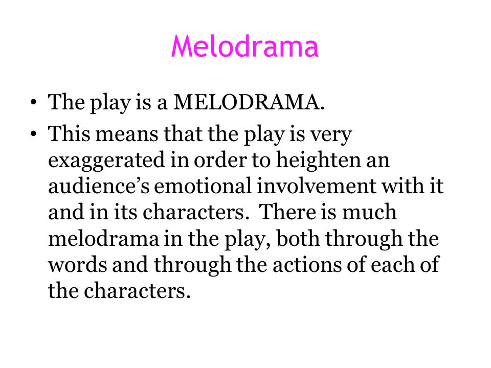 Melodrama The play is a MELODRAMA.