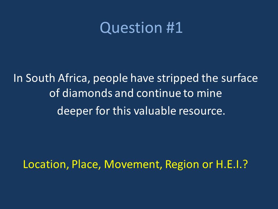 Question #1 In South Africa, people have stripped the surface of diamonds and continue to mine. deeper for this valuable resource.