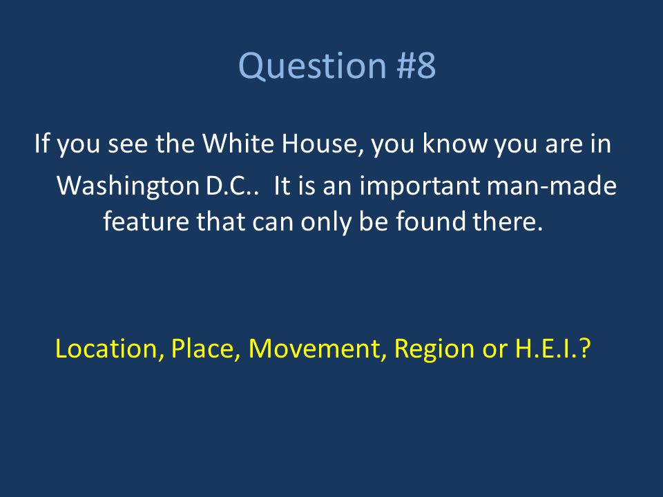 Question #8 If you see the White House, you know you are in