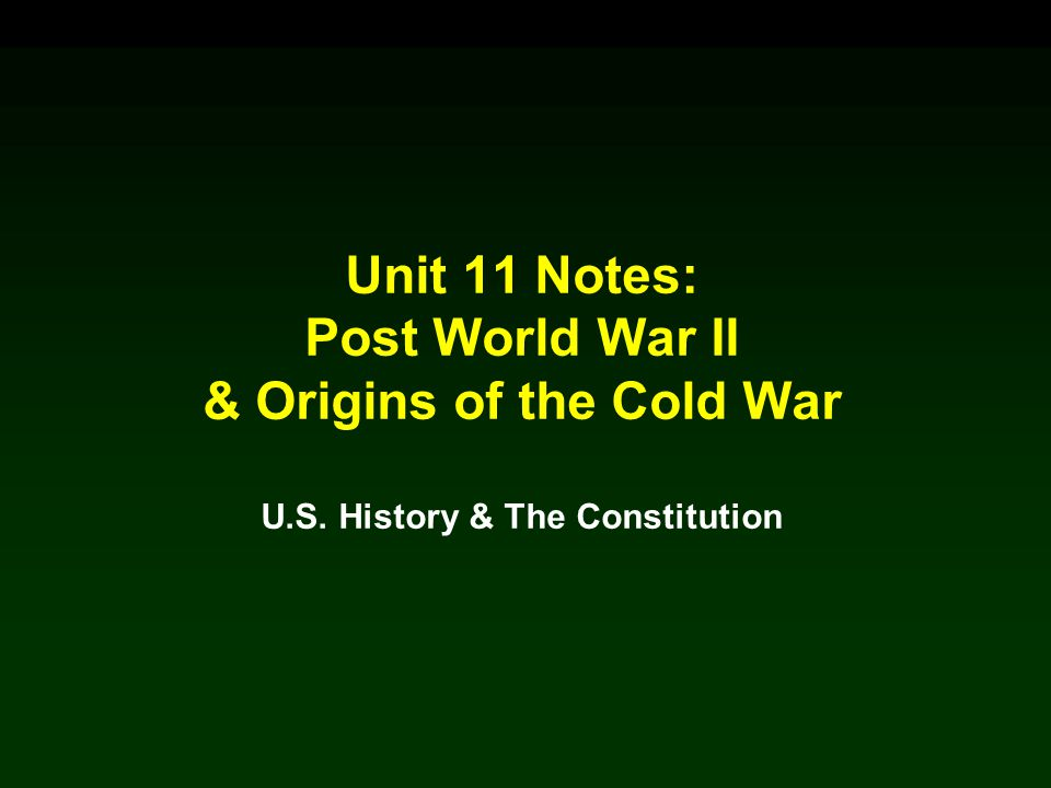 & Origins of the Cold War U.S. History & The Constitution
