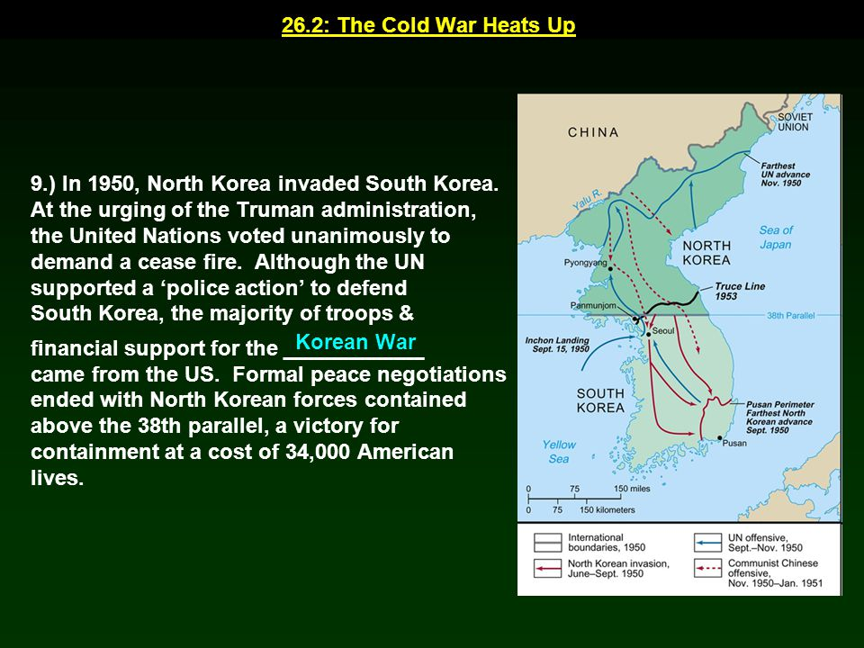 26.2: The Cold War Heats Up 9.) In 1950, North Korea invaded South Korea. At the urging of the Truman administration,