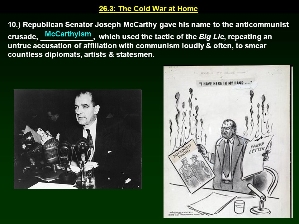 26.3: The Cold War at Home 10.) Republican Senator Joseph McCarthy gave his name to the anticommunist.