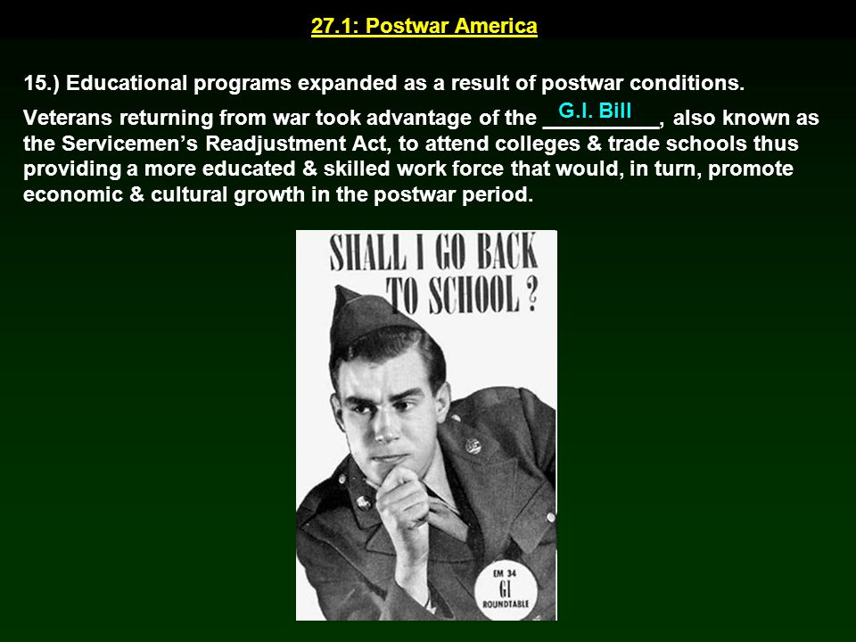 27.1: Postwar America 15.) Educational programs expanded as a result of postwar conditions.