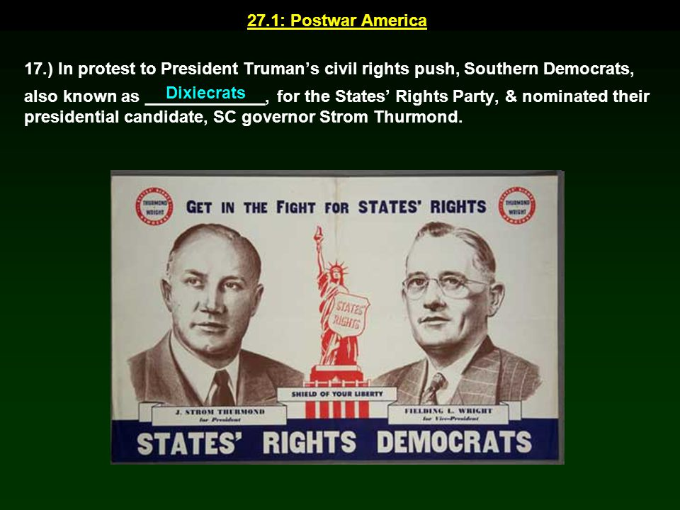 27.1: Postwar America 17.) In protest to President Truman's civil rights push, Southern Democrats,