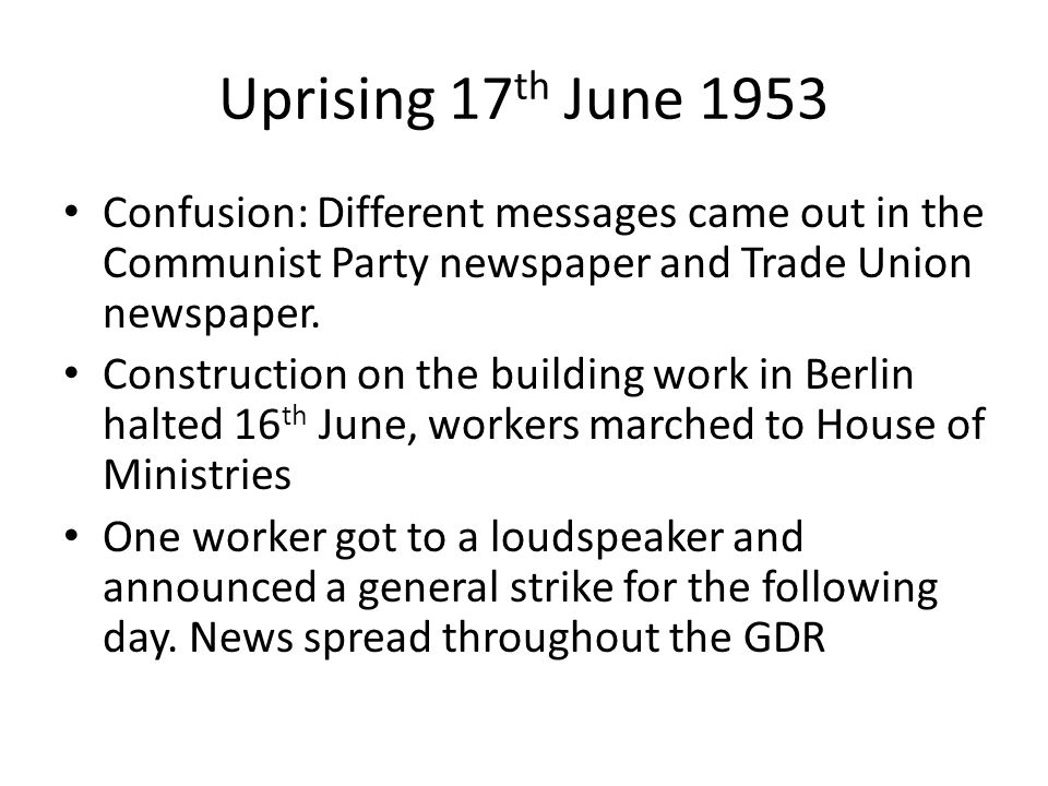Uprising 17th June 1953 Confusion: Different messages came out in the Communist Party newspaper and Trade Union newspaper.