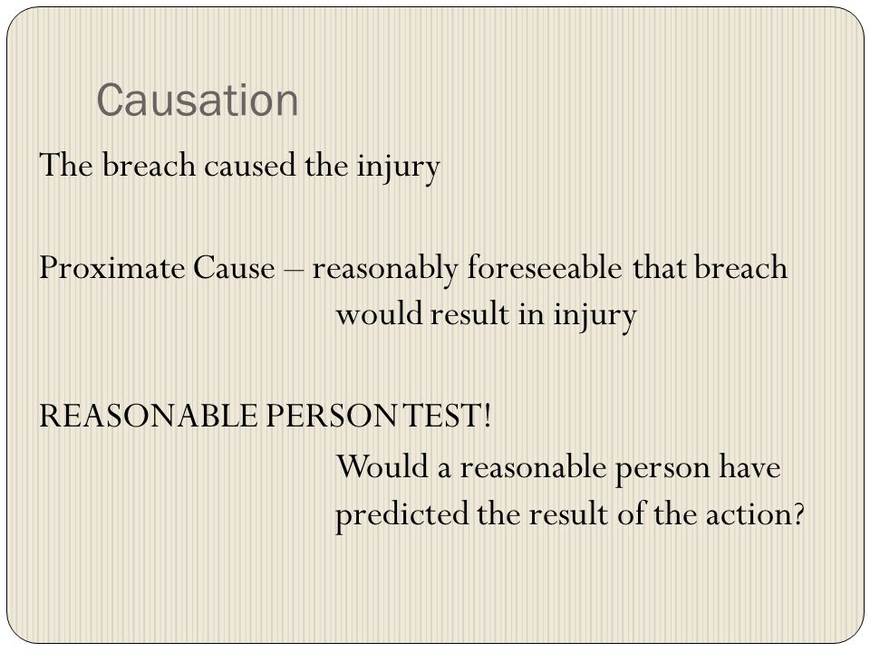 Causation The breach caused the injury
