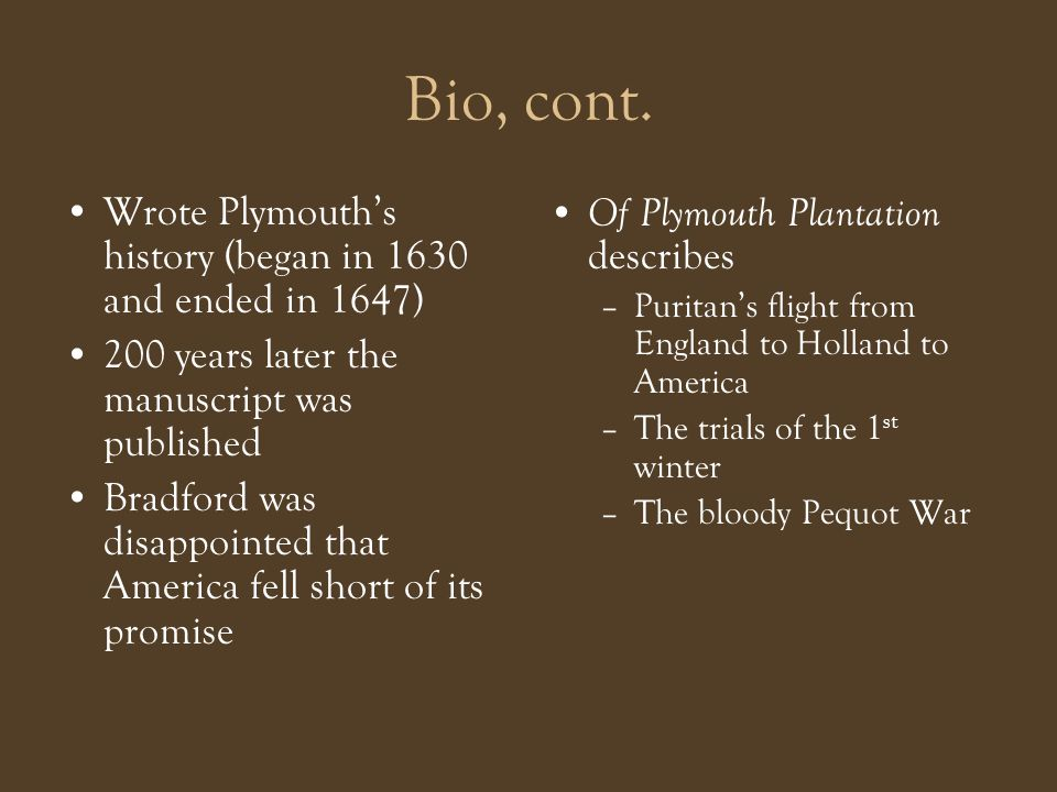 Bio, cont. Wrote Plymouth's history (began in 1630 and ended in 1647)