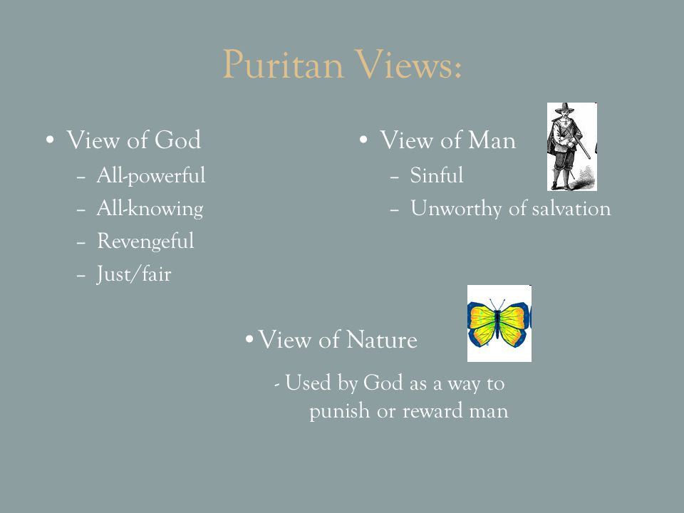 Puritan Views: View of God View of Man View of Nature All-powerful