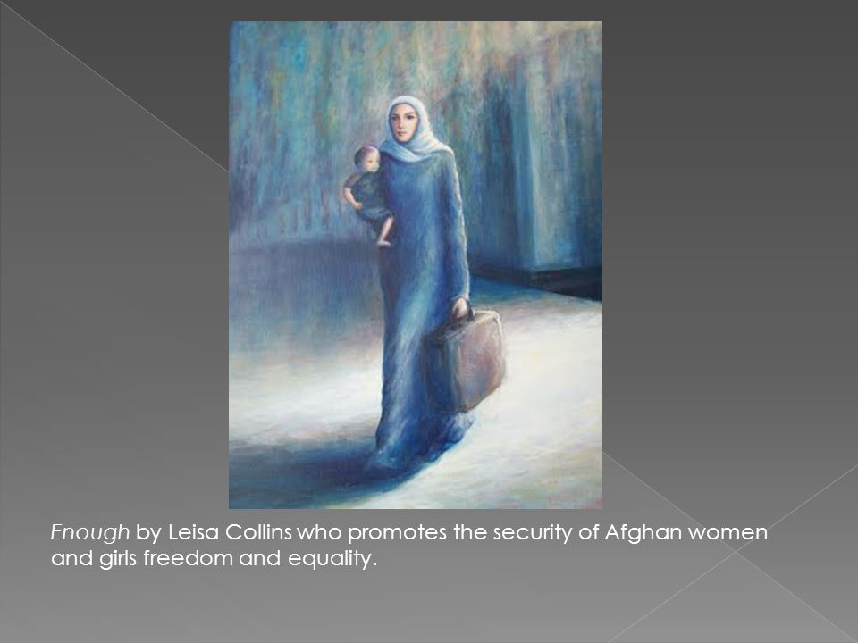 Enough by Leisa Collins who promotes the security of Afghan women and girls freedom and equality.