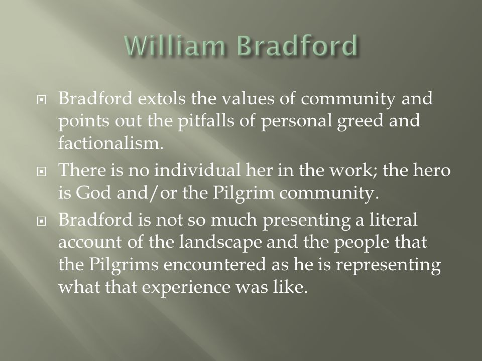 William Bradford Bradford extols the values of community and points out the pitfalls of personal greed and factionalism.