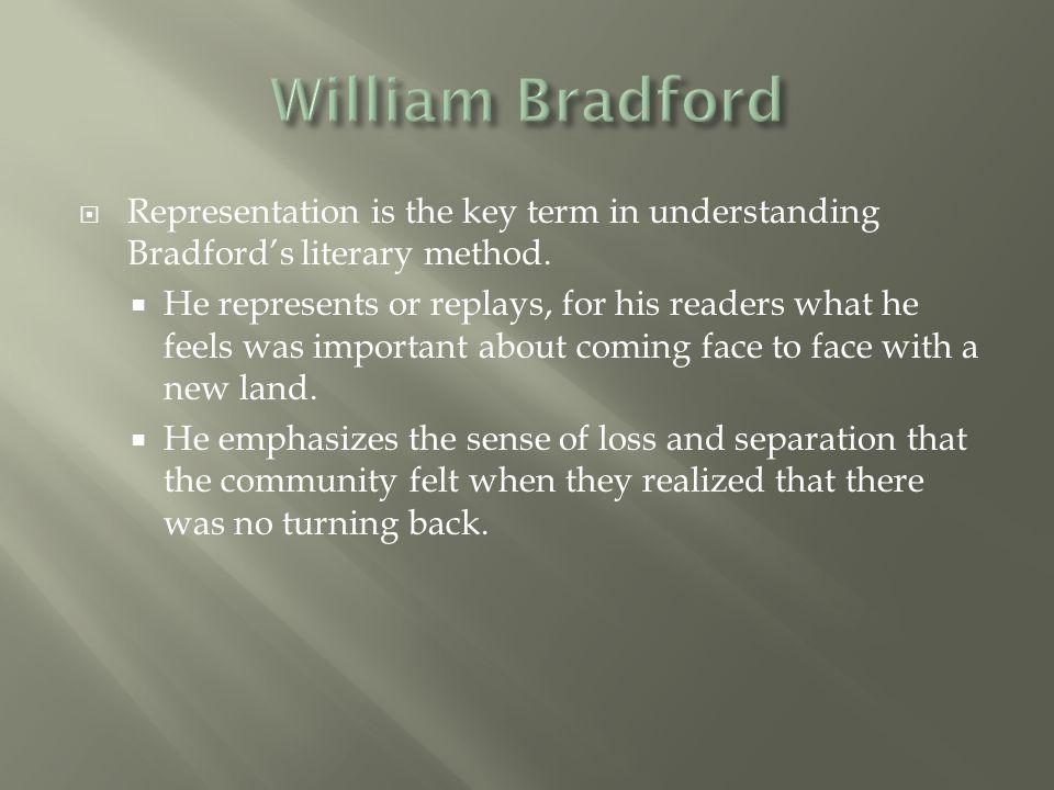 William Bradford Representation is the key term in understanding Bradford's literary method.