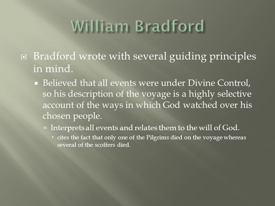 William Bradford Bradford wrote with several guiding principles in mind.