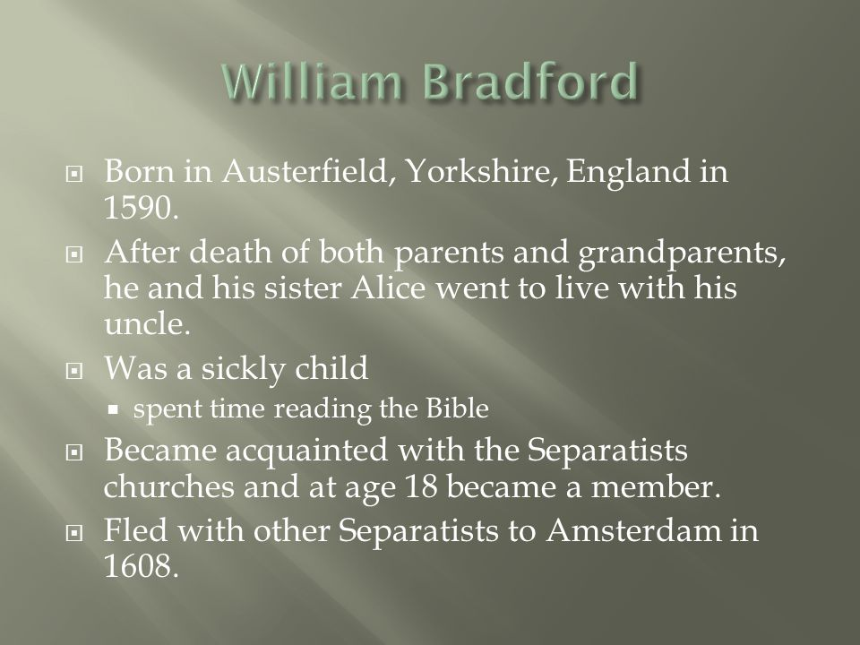 William Bradford Born in Austerfield, Yorkshire, England in 1590.