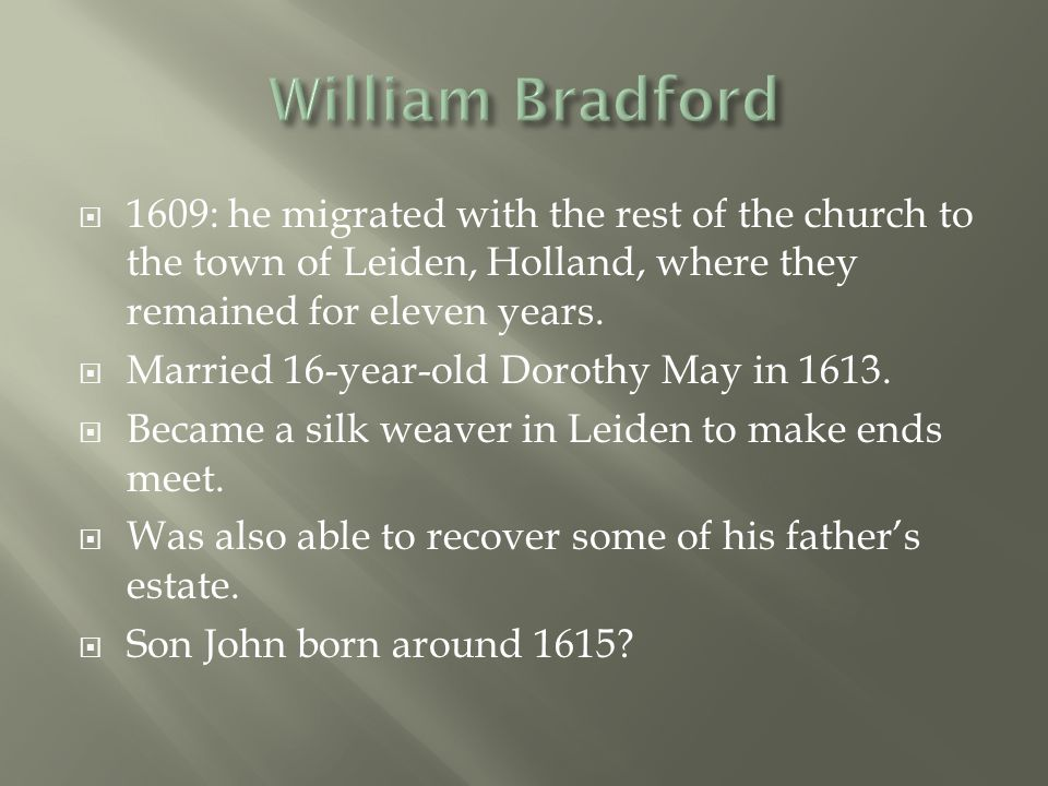William Bradford 1609: he migrated with the rest of the church to the town of Leiden, Holland, where they remained for eleven years.