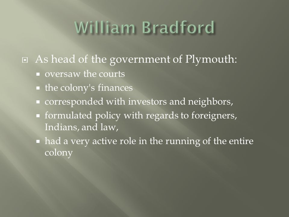 William Bradford As head of the government of Plymouth: