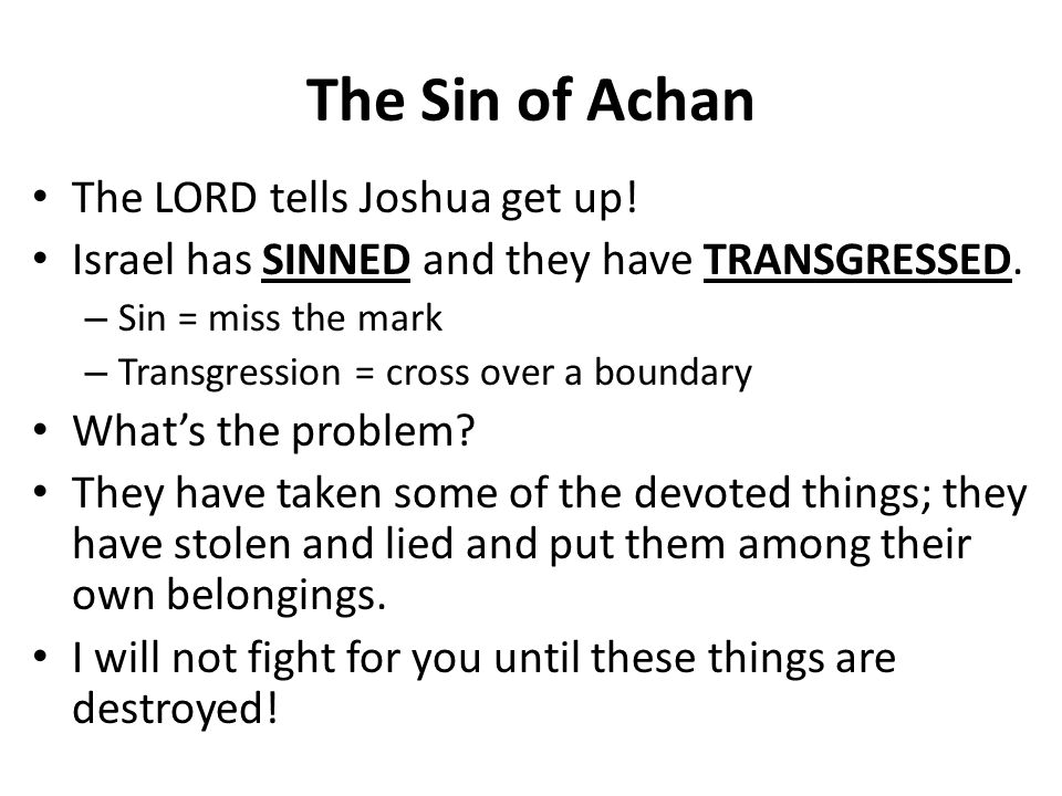The Sin of Achan The LORD tells Joshua get up!
