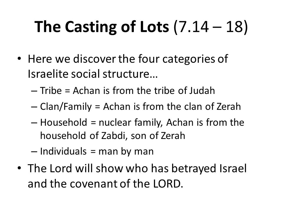 The Casting of Lots (7.14 – 18) Here we discover the four categories of Israelite social structure…