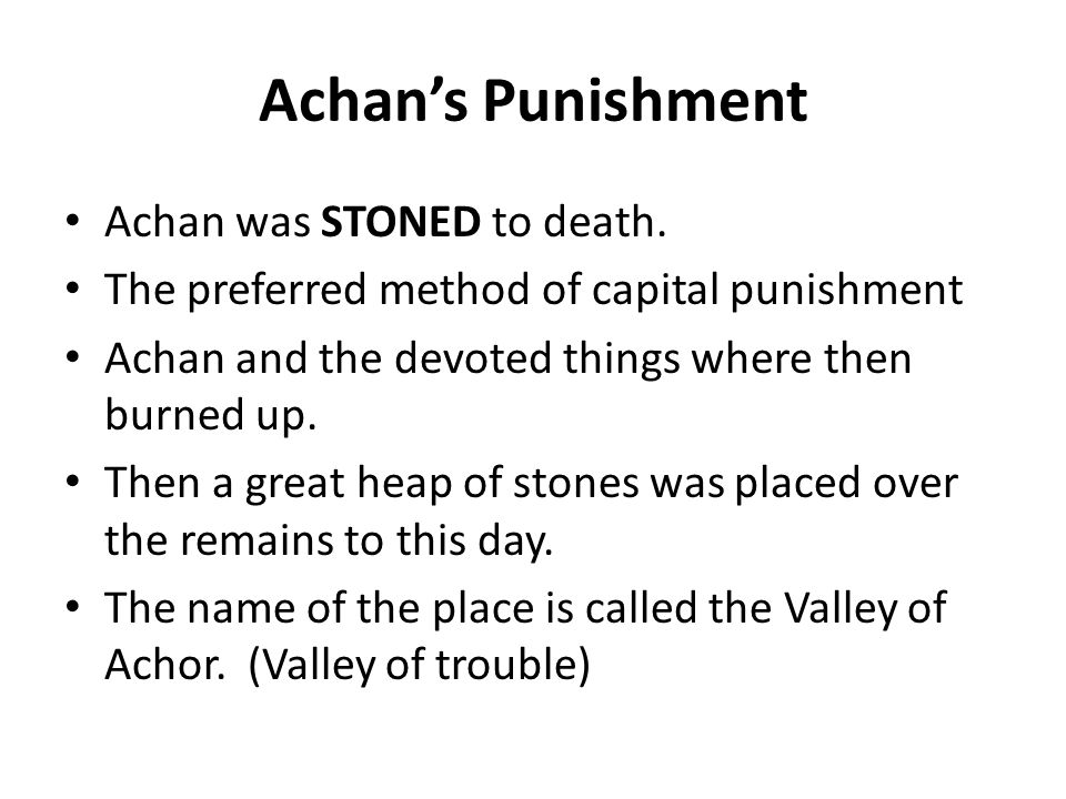 Achan's Punishment Achan was STONED to death.