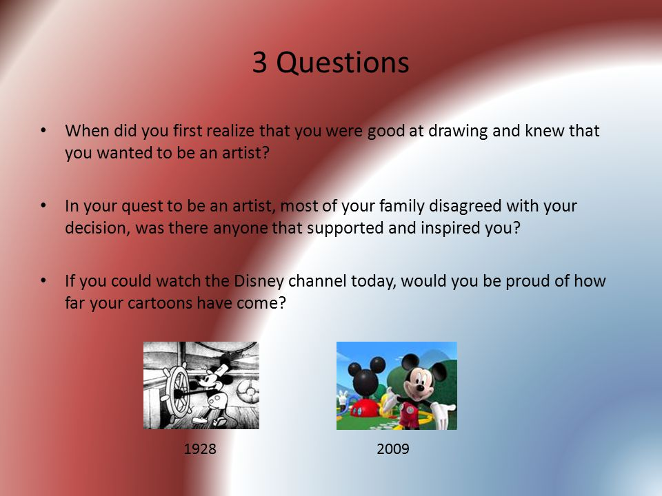 3 Questions When did you first realize that you were good at drawing and knew that you wanted to be an artist