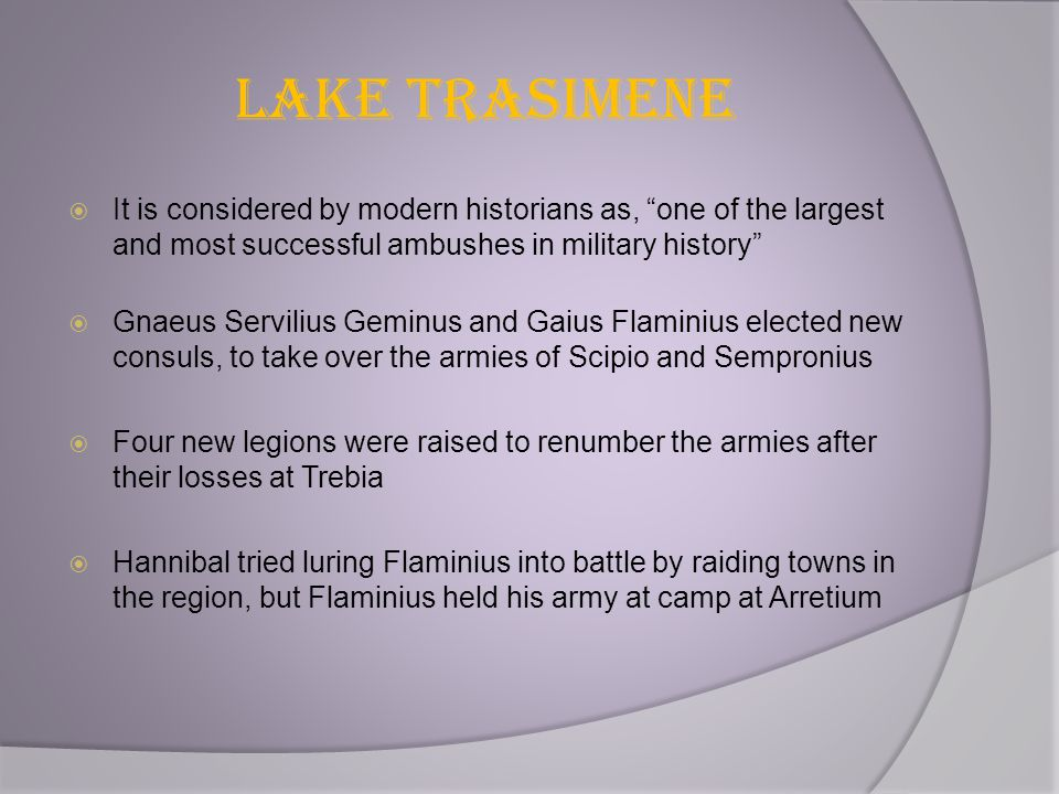 Lake Trasimene It is considered by modern historians as, one of the largest and most successful ambushes in military history