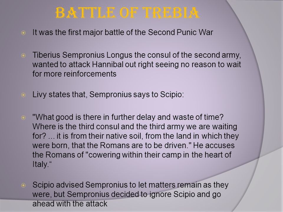 Battle of Trebia It was the first major battle of the Second Punic War