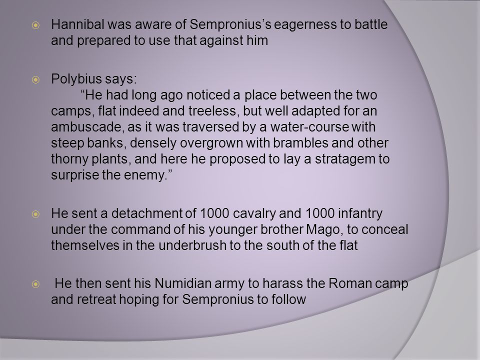 Hannibal was aware of Sempronius's eagerness to battle and prepared to use that against him