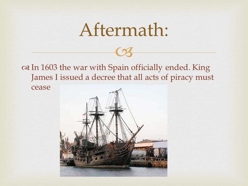 Aftermath: In 1603 the war with Spain officially ended.