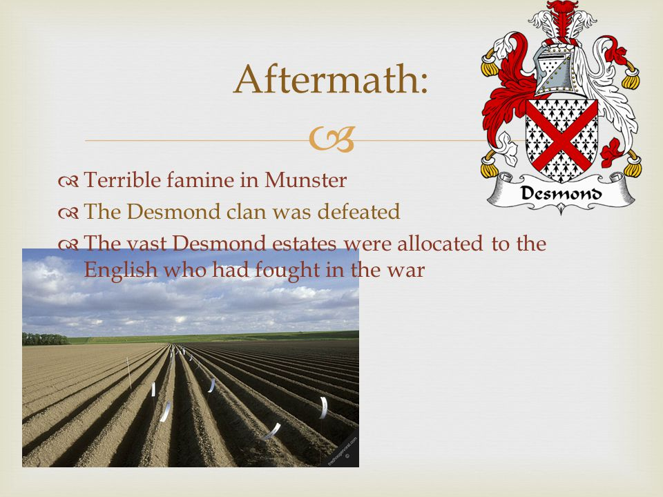 Aftermath: Terrible famine in Munster The Desmond clan was defeated