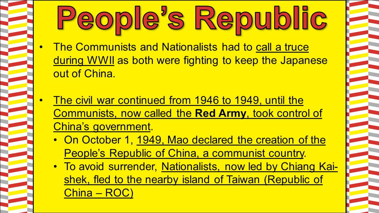 People's Republic The Communists and Nationalists had to call a truce during WWII as both were fighting to keep the Japanese out of China.