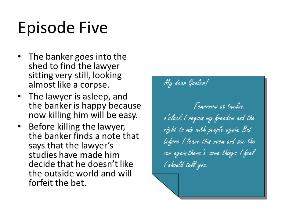 Episode Five The banker goes into the shed to find the lawyer sitting very still, looking almost like a corpse.